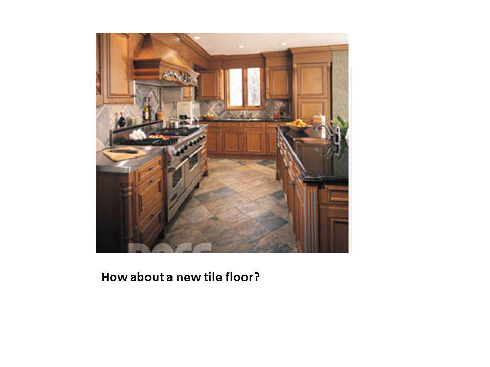 How about a new tile floor?