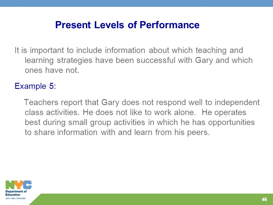 46 Present Levels of Performance It is important to include information about which teaching and learning strategies have been successful with Gary an