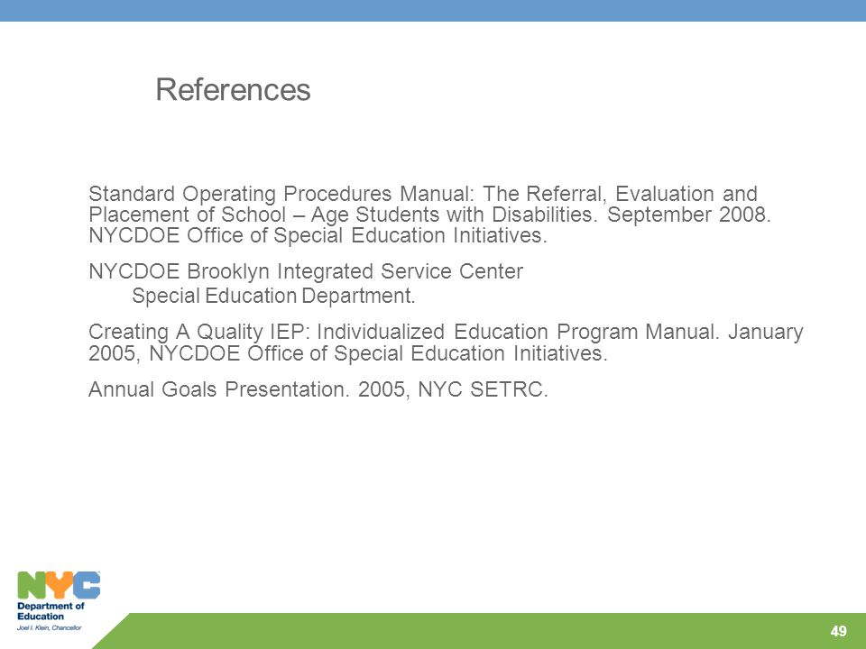 49 References Standard Operating Procedures Manual: The Referral, Evaluation and Placement of School – Age Students with Disabilities. September 2008.