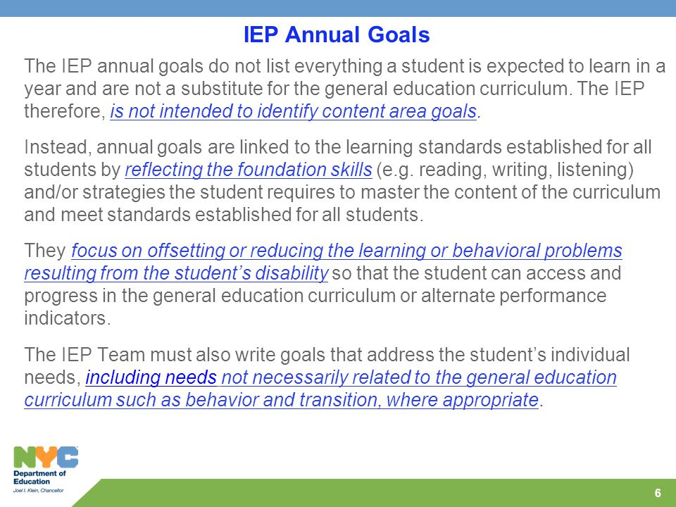 6 The IEP annual goals do not list everything a student is expected to learn in a year and are not a substitute for the general education curriculum.
