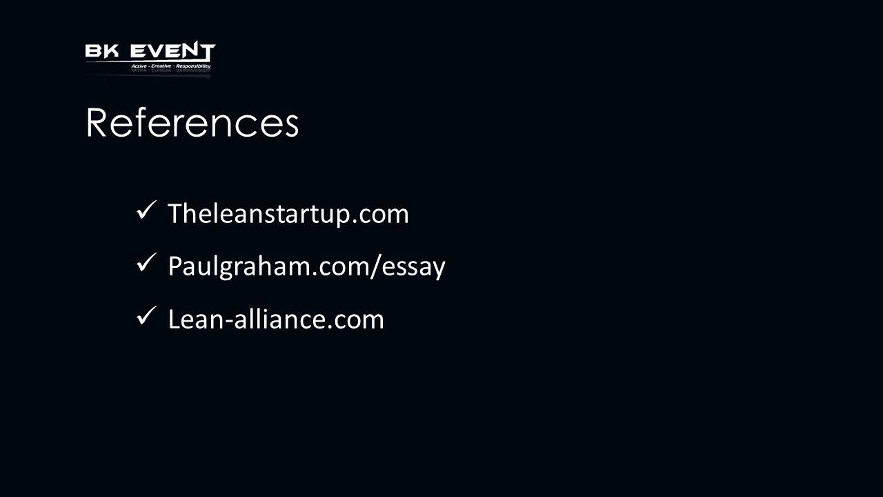 References Theleanstartup.com Paulgraham.com/essay Lean-alliance.com