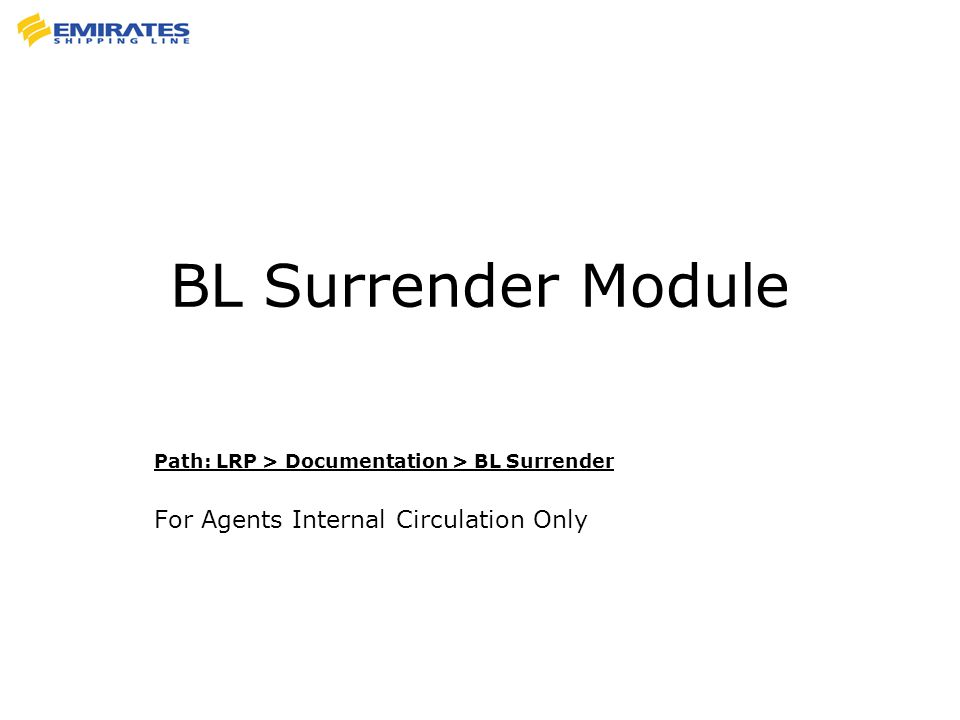 BL Surrender Module Path: LRP > Documentation > BL Surrender For Agents Internal Circulation Only