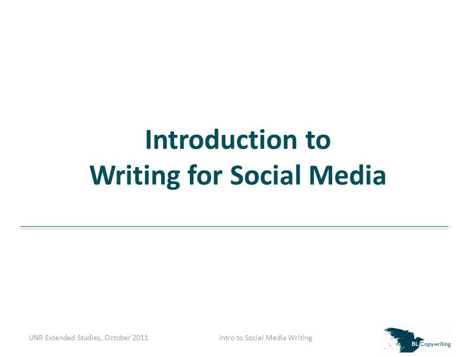Introduction to Writing for Social Media UNR Extended Studies, October 2011Intro to Social Media Writing