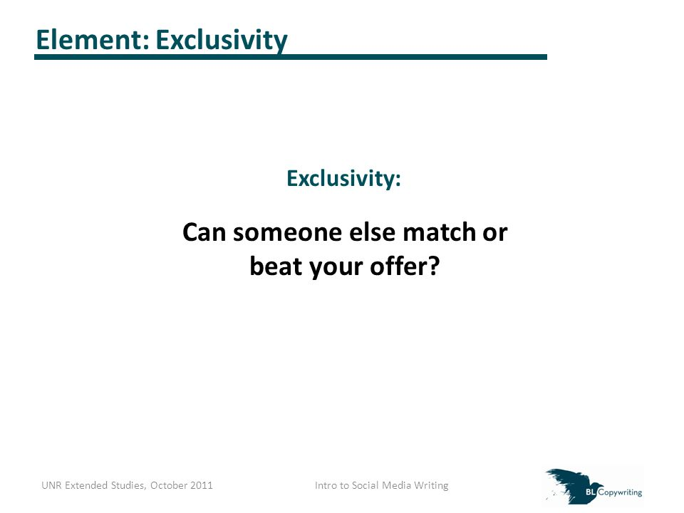 Element: Exclusivity Can someone else match or beat your offer.