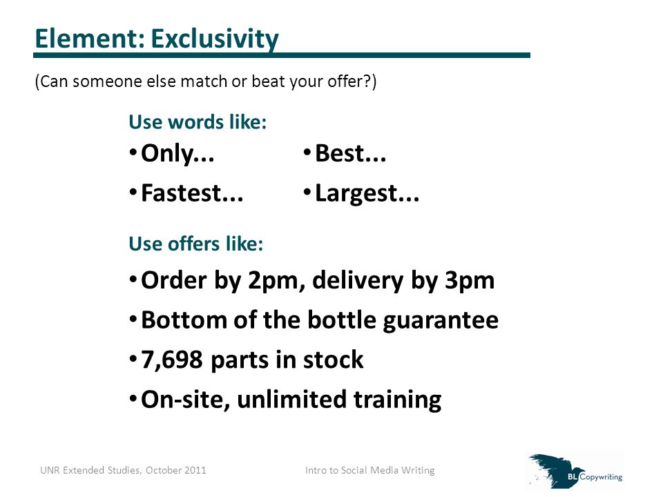 Element: Exclusivity (Can someone else match or beat your offer ) Use words like: Only...