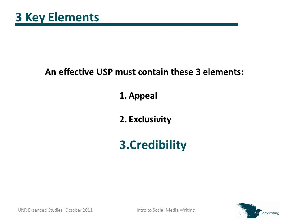 3 Key Elements An effective USP must contain these 3 elements: 1.Appeal 2.Exclusivity 3.Credibility UNR Extended Studies, October 2011Intro to Social Media Writing