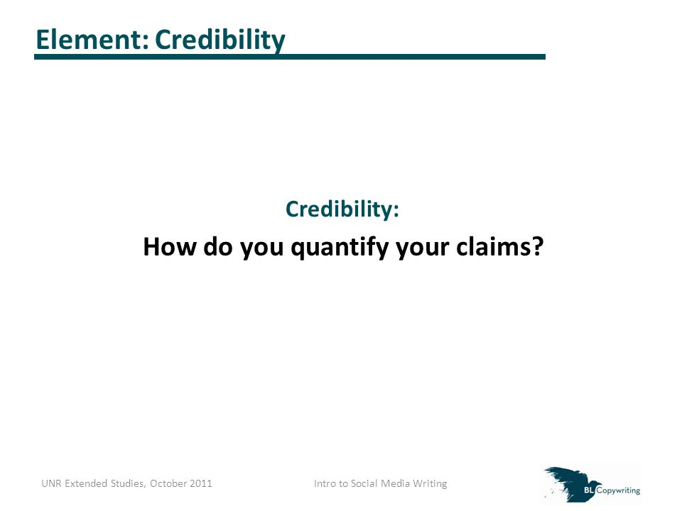 Element: Credibility How do you quantify your claims.