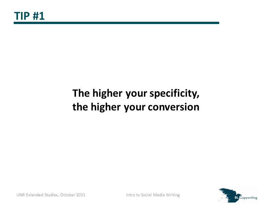 TIP #1 The higher your specificity, the higher your conversion UNR Extended Studies, October 2011Intro to Social Media Writing