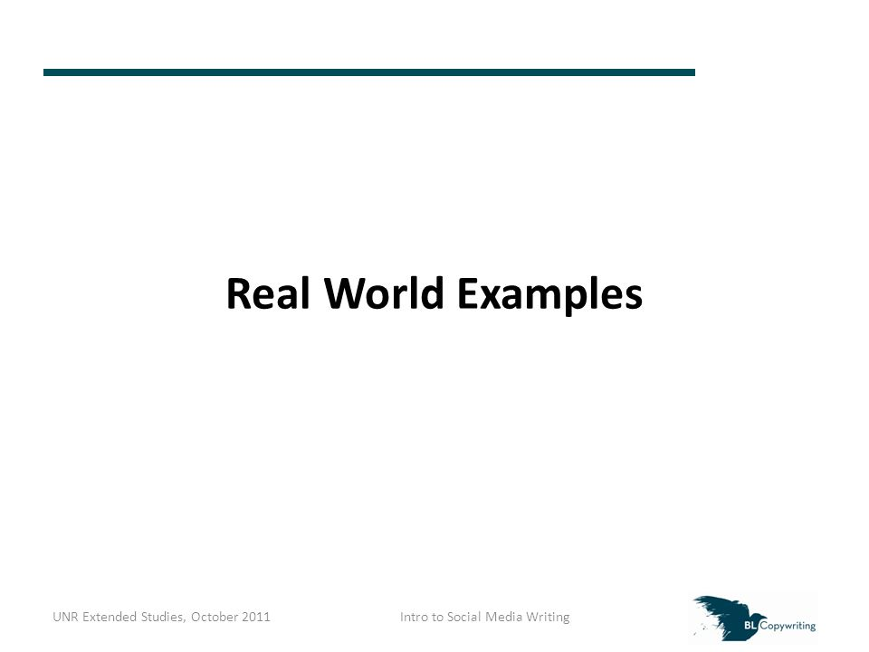 Real World Examples UNR Extended Studies, October 2011Intro to Social Media Writing
