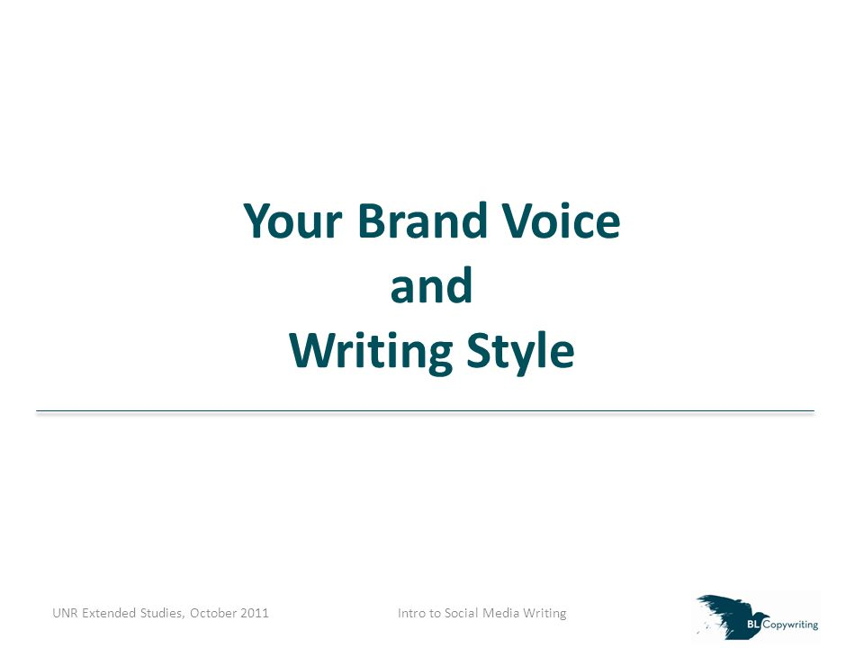 Your Brand Voice and Writing Style UNR Extended Studies, October 2011Intro to Social Media Writing