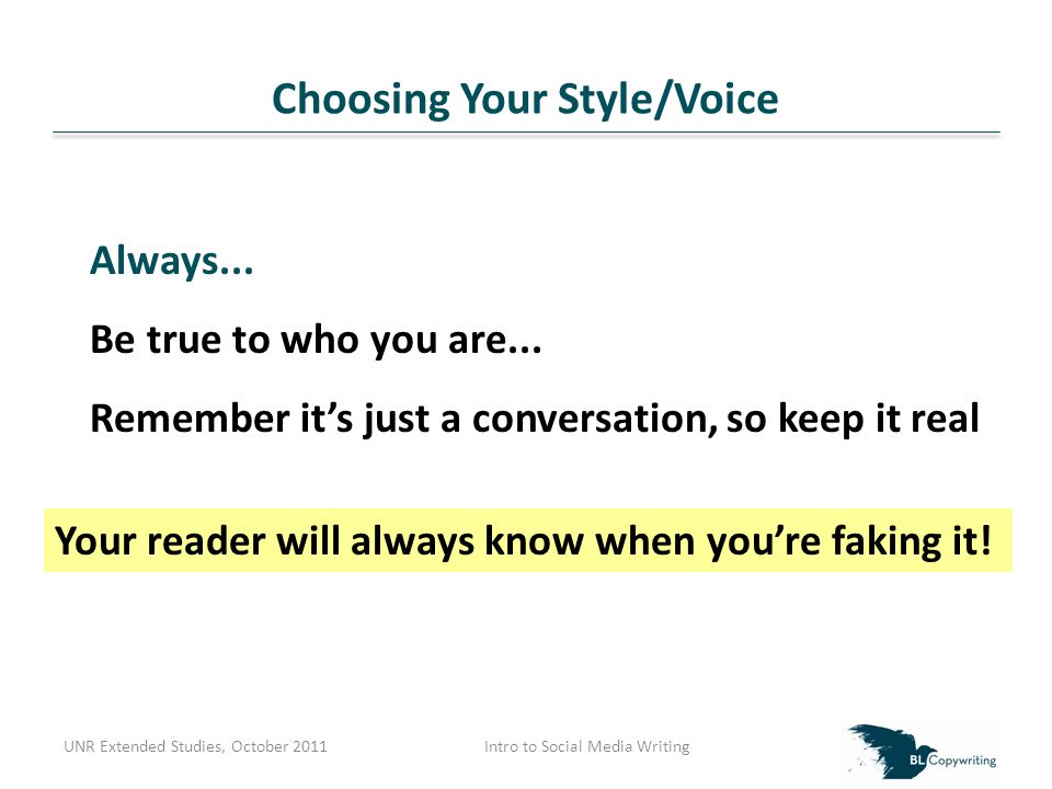 Choosing Your Style/Voice UNR Extended Studies, October 2011Intro to Social Media Writing Always...