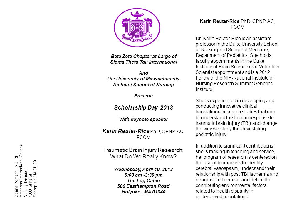 Beta Zeta Chapter at Large of Sigma Theta Tau International And The University of Massachusetts, Amherst School of Nursing Present: Scholarship Day 2013 With keynote speaker Karin Reuter-Rice PhD, CPNP-AC, FCCM Traumatic Brain Injury Research: What Do We Really Know.