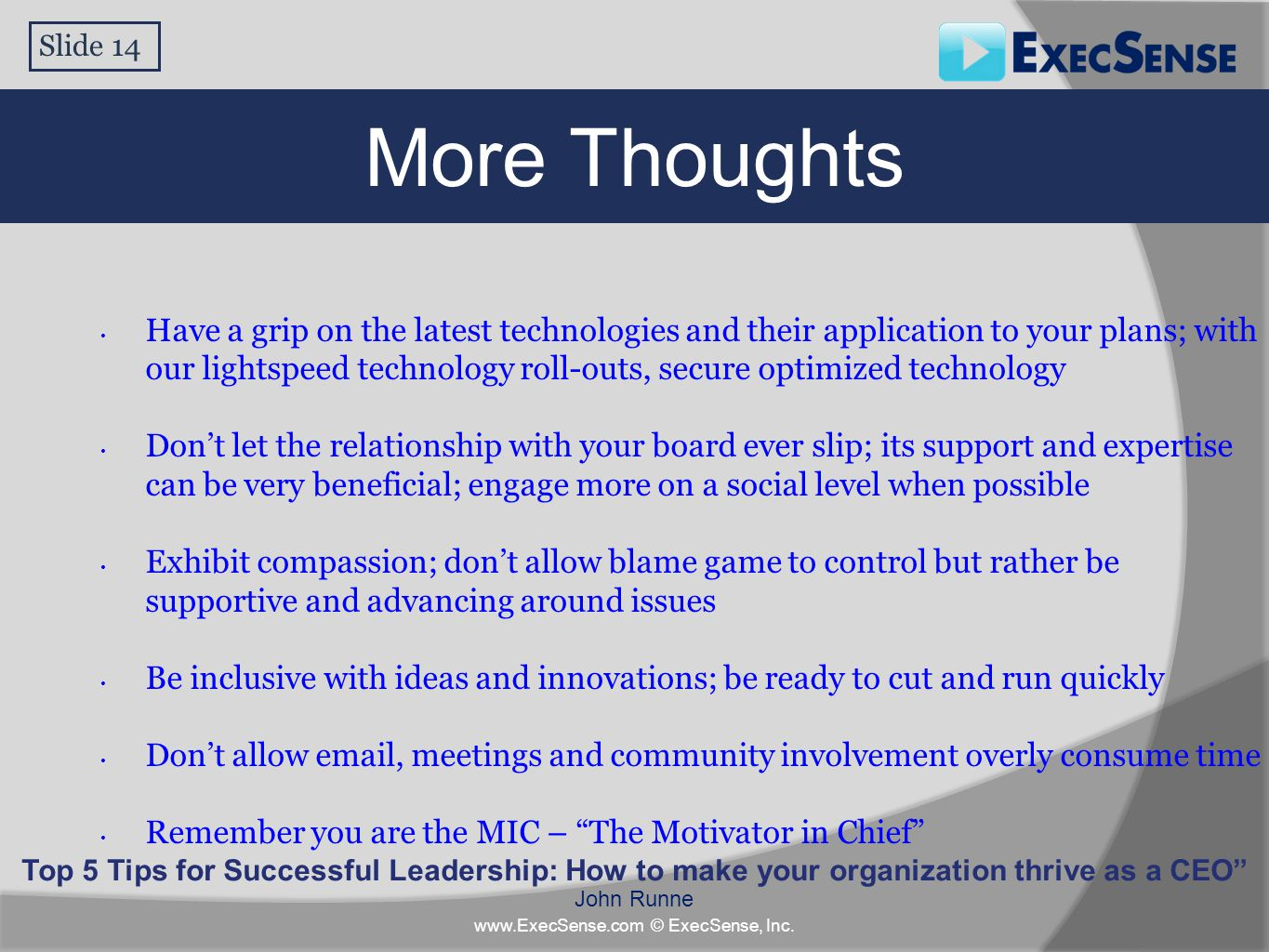 "More Thoughts Slide 14 Top 5 Tips for Successful Leadership: How to make your organization thrive as a CEO"" John Runne www.ExecSense.com © ExecSense,"