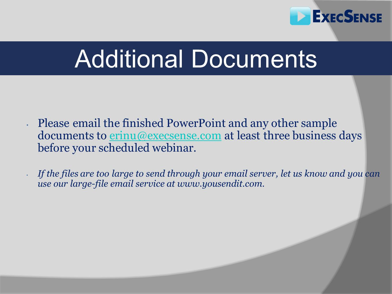 Please email the finished PowerPoint and any other sample documents to erinu@execsense.com at least three business days before your scheduled webinar.