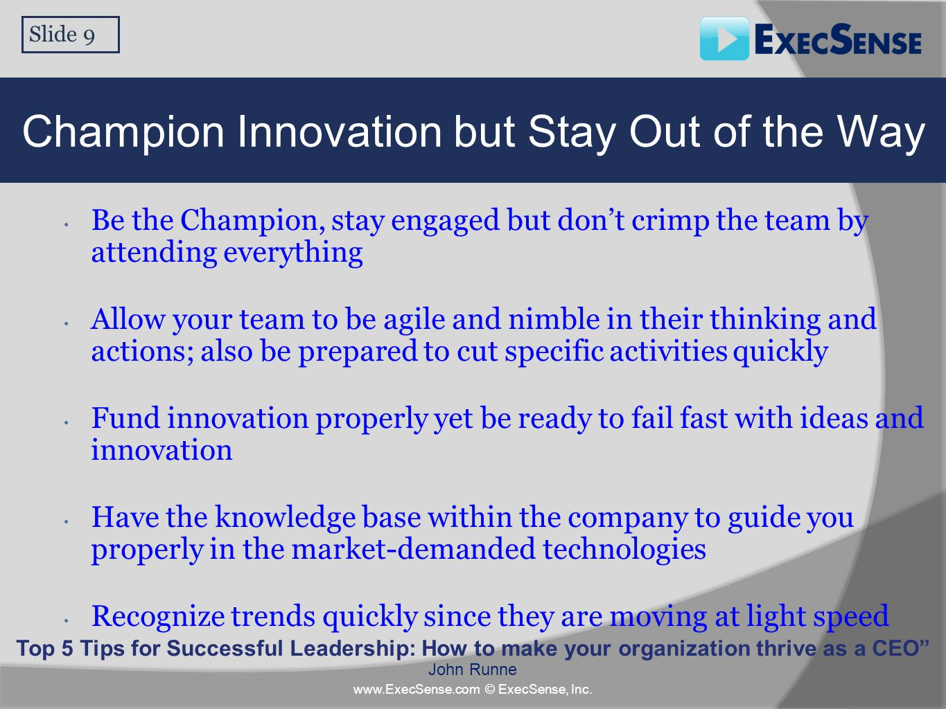 Be the Champion, stay engaged but don't crimp the team by attending everything Allow your team to be agile and nimble in their thinking and actions; a