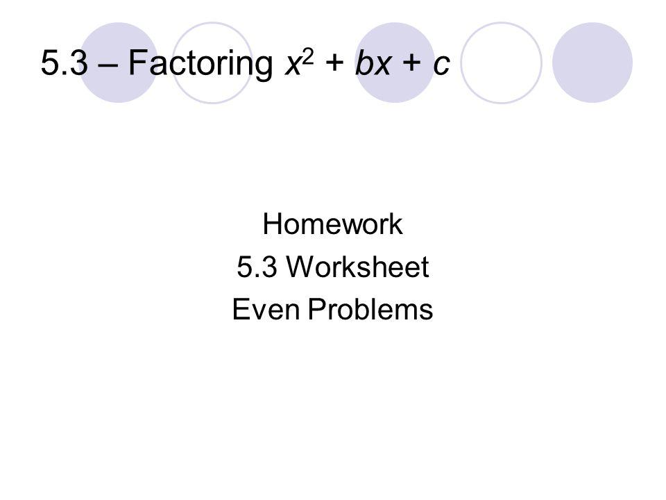 5.3 – Factoring x 2 + bx + c Homework 5.3 Worksheet Even Problems