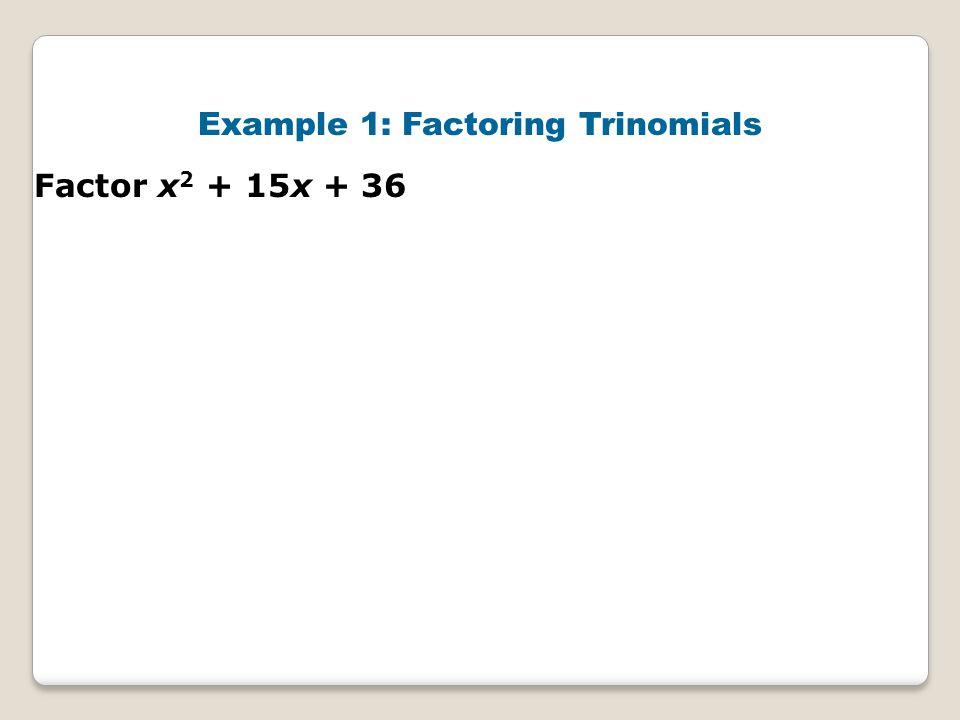 Example 1: Factoring Trinomials Factor x 2 + 15x + 36