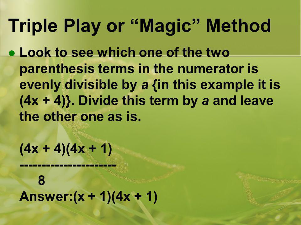 Triple Play or Magic Method Look to see which one of the two parenthesis terms in the numerator is evenly divisible by a {in this example it is (4x + 4)}.