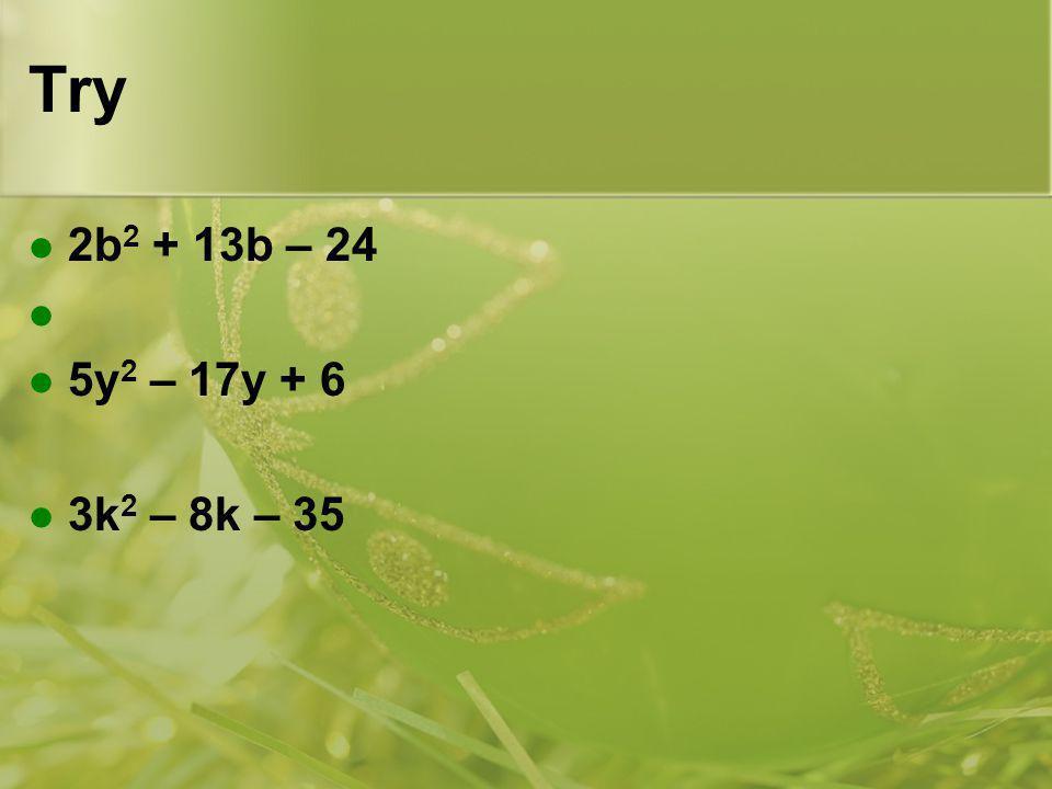 Try 2b 2 + 13b – 24 5y 2 – 17y + 6 3k 2 – 8k – 35