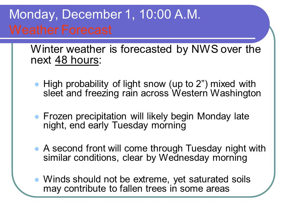 """Monday, December 1, 10:00 A.M. Weather Forecast Winter weather is forecasted by NWS over the next 48 hours: High probability of light snow (up to 2"""")"""