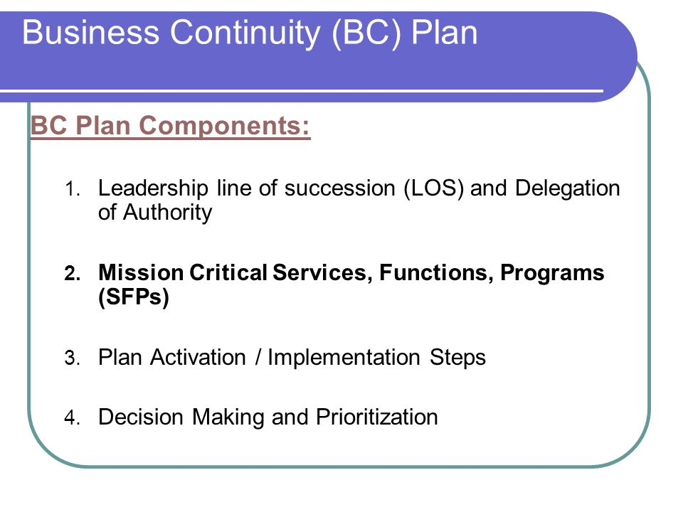 Business Continuity (BC) Plan Mission Critical Services, Functions, Programs (SFPs) Priorities 1 through 4 Prioritization criteria Consistent with King County guidance Requires careful assessment and flexibility before and during an event