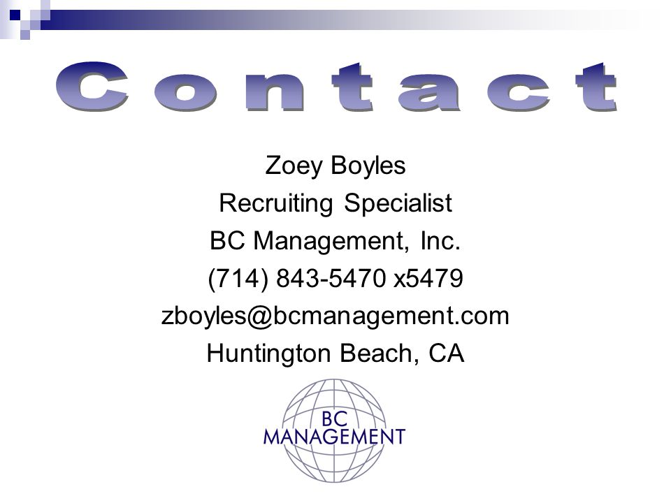 Zoey Boyles Recruiting Specialist BC Management, Inc. (714) 843-5470 x5479 zboyles@bcmanagement.com Huntington Beach, CA