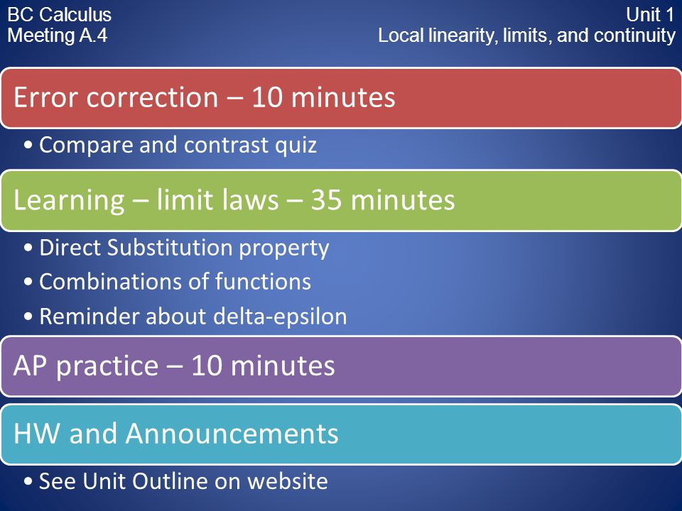 Error correction – 10 minutes Compare and contrast quiz Learning – limit laws – 35 minutes Direct Substitution property Combinations of functions Remi