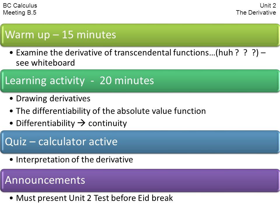 BC CalculusUnit 2 Meeting B.5 The Derivative Warm up – 15 minutes Examine the derivative of transcendental functions…(huh .