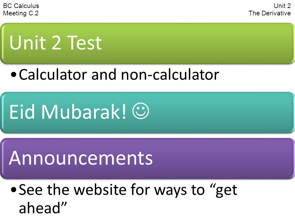 BC CalculusUnit 2 Meeting C.2 The Derivative Unit 2 Test Calculator and non-calculator Eid Mubarak.