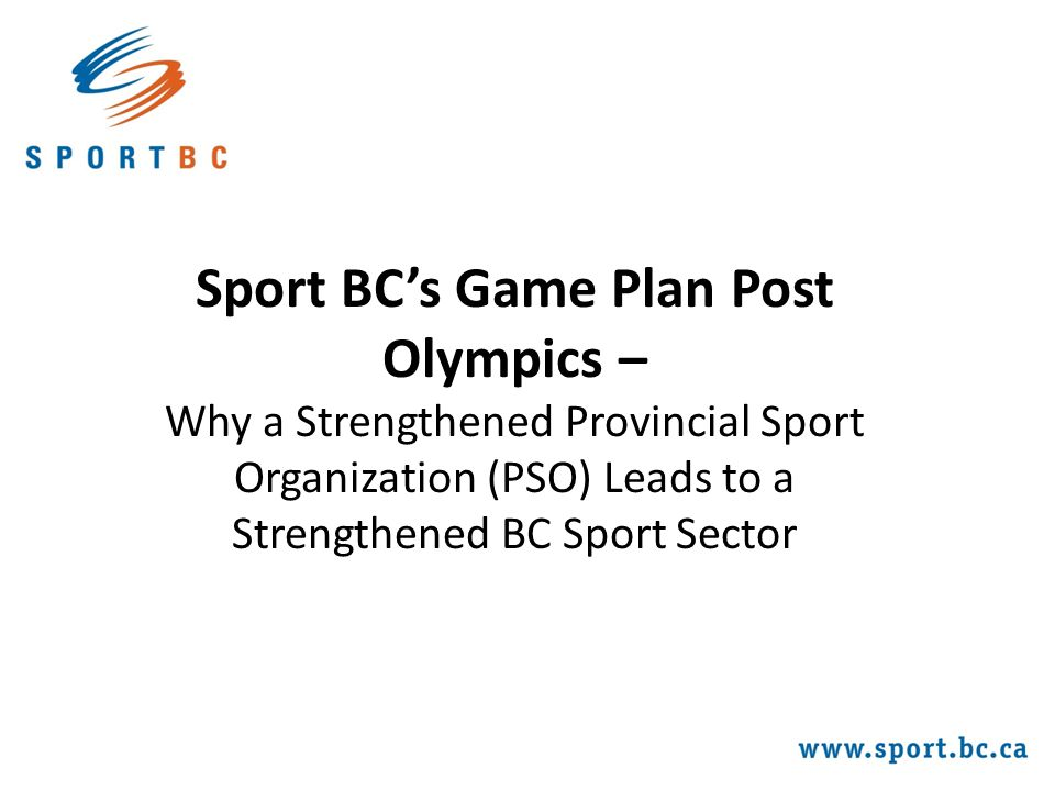 Sport BC's Game Plan Post Olympics – Why a Strengthened Provincial Sport Organization (PSO) Leads to a Strengthened BC Sport Sector