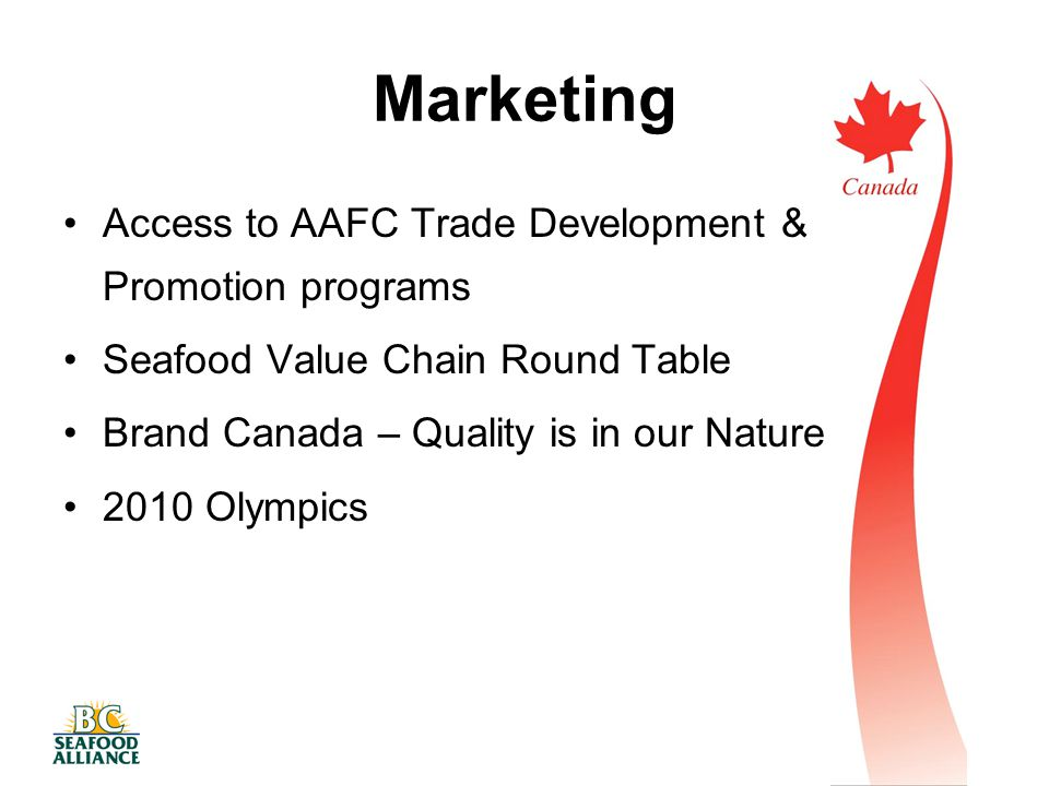 Marketing Access to AAFC Trade Development & Promotion programs Seafood Value Chain Round Table Brand Canada – Quality is in our Nature 2010 Olympics