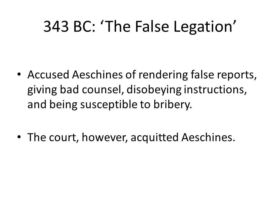 343 BC: 'The False Legation' Accused Aeschines of rendering false reports, giving bad counsel, disobeying instructions, and being susceptible to bribery.