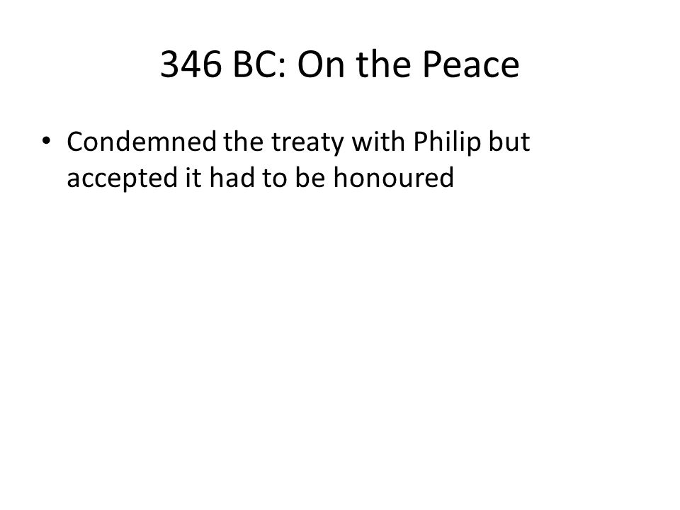 346 BC: On the Peace Condemned the treaty with Philip but accepted it had to be honoured