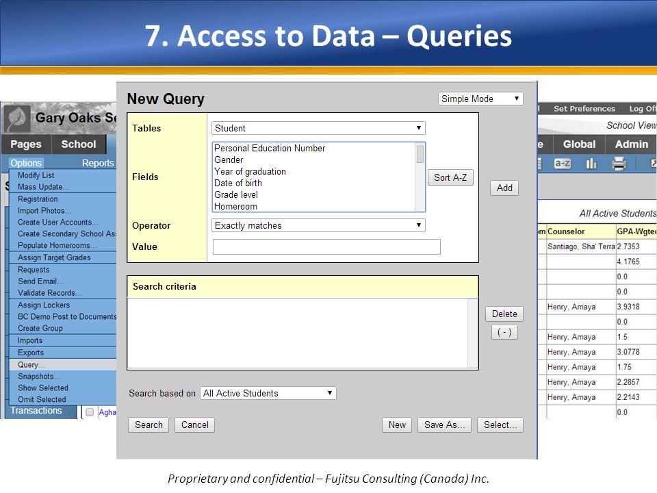 7. Access to Data – Queries Proprietary and confidential – Fujitsu Consulting (Canada) Inc.