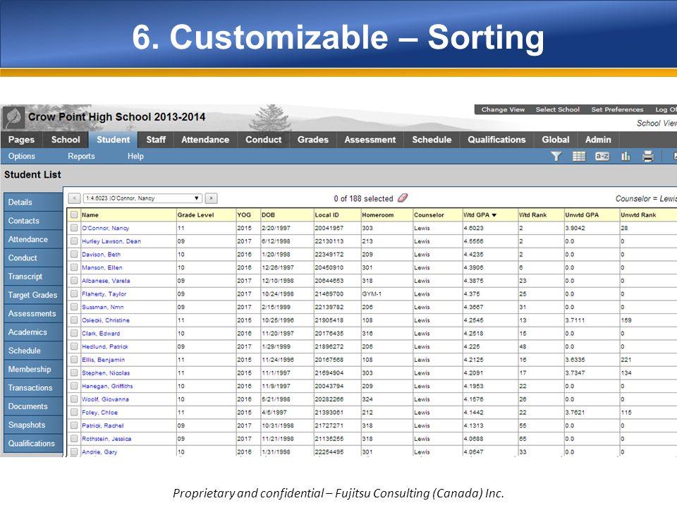6. Customizable – Sorting Create multi-column sorts (or just click the column heading) Proprietary and confidential – Fujitsu Consulting (Canada) Inc.