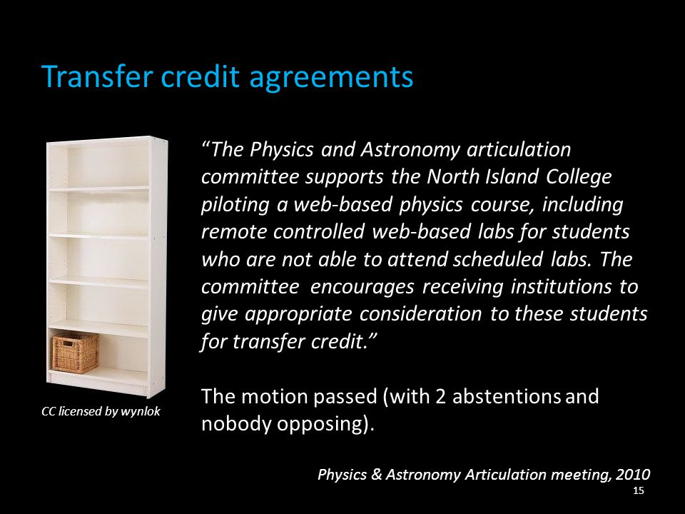 Transfer credit agreements 15 The Physics and Astronomy articulation committee supports the North Island College piloting a web-based physics course, including remote controlled web-based labs for students who are not able to attend scheduled labs.