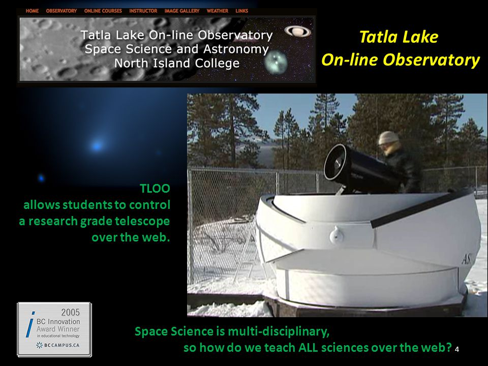 4 Tatla Lake On-line Observatory TLOO allows students to control a research grade telescope over the web.