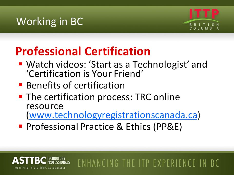 Professional Certification  Watch videos: 'Start as a Technologist' and 'Certification is Your Friend'  Benefits of certification  The certificatio