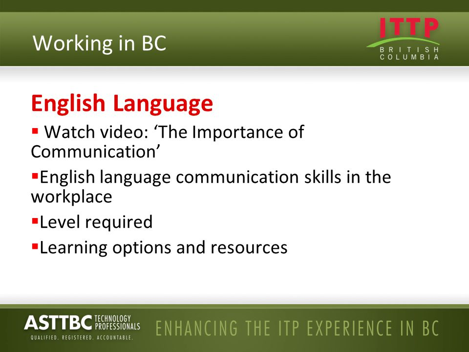 English Language  Watch video: 'The Importance of Communication'  English language communication skills in the workplace  Level required  Learning options and resources Working in BC