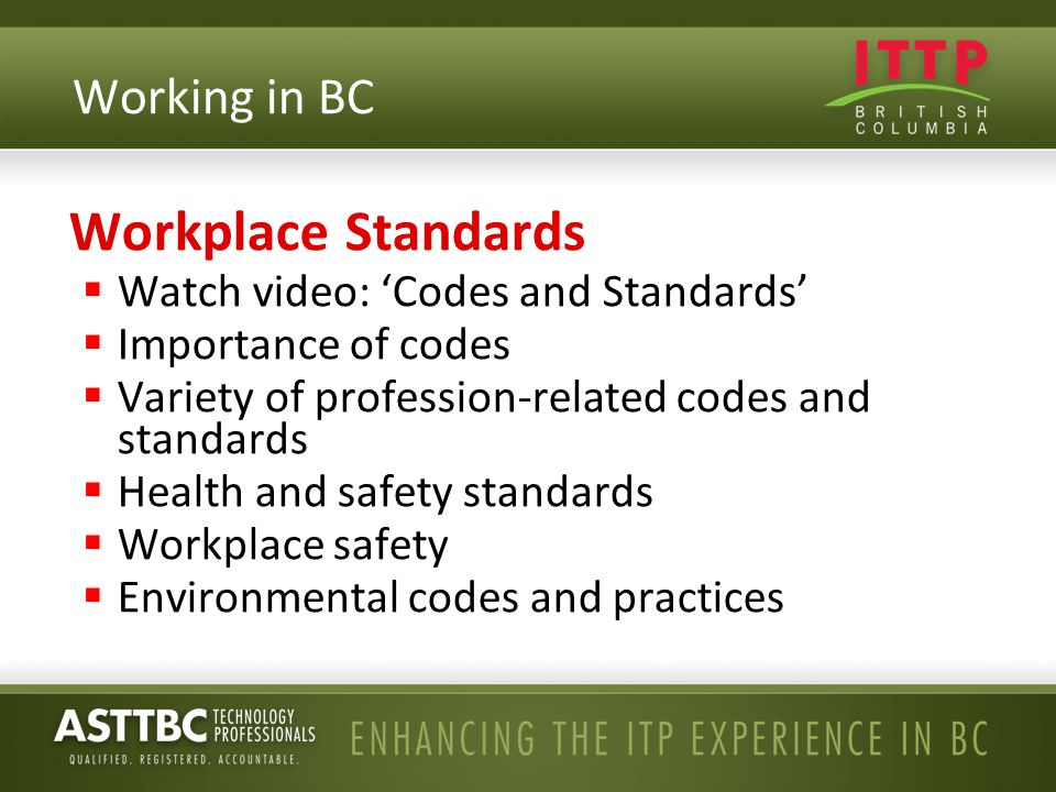 Workplace Standards  Watch video: 'Codes and Standards'  Importance of codes  Variety of profession-related codes and standards  Health and safety