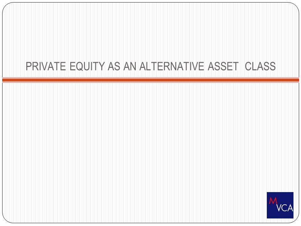 PRIVATE EQUITY AS AN ALTERNATIVE ASSET CLASS