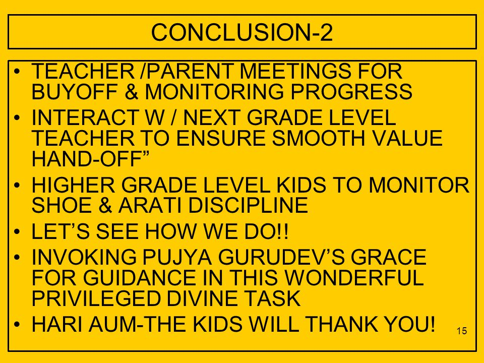 "CONCLUSION-2 TEACHER /PARENT MEETINGS FOR BUYOFF & MONITORING PROGRESS INTERACT W / NEXT GRADE LEVEL TEACHER TO ENSURE SMOOTH VALUE HAND-OFF"" HIGHER G"