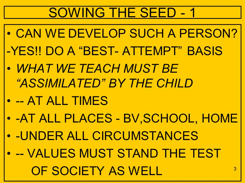 SOWING THE SEED - 1 CAN WE DEVELOP SUCH A PERSON. -YES!.
