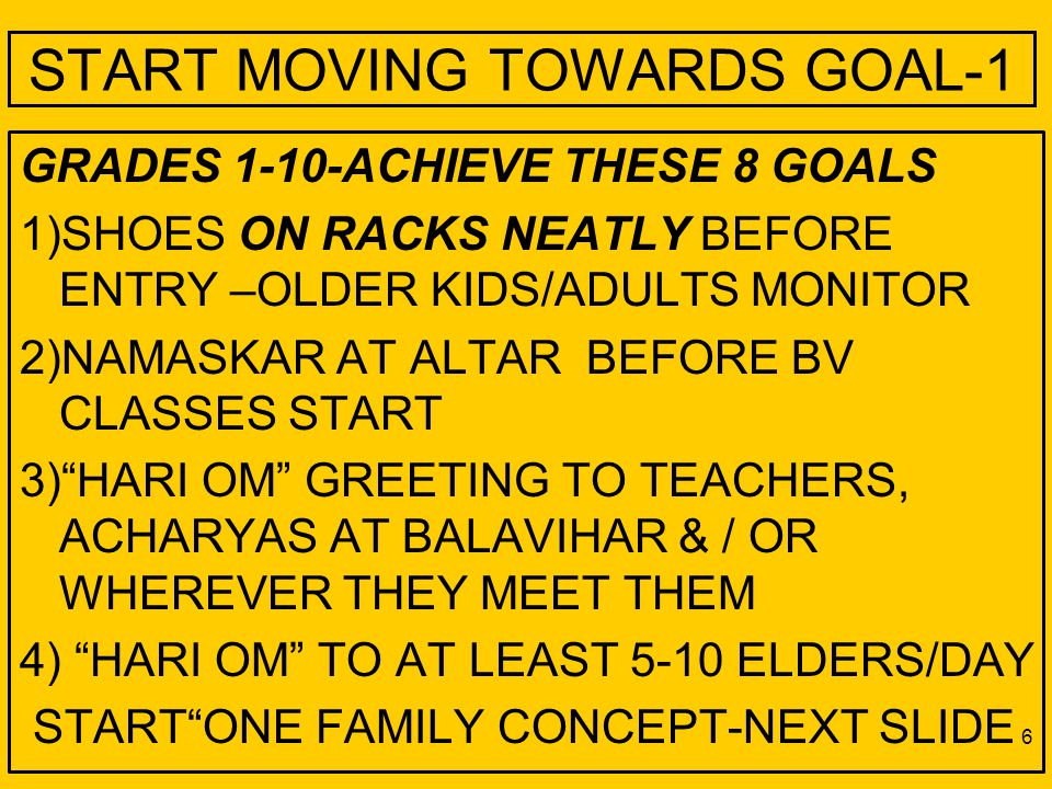 START MOVING TOWARDS GOAL-1 5) INTER/INTRA-CLASS INTERACTION W / PEERS- GETTING TO KNOW THEIR PEERS -RANDOMLY CHOOSE 5 KIDS FROM THEIR CLASS & 5 FROM OTHER GRADE HOW DO THEY BREAK THE ICE .