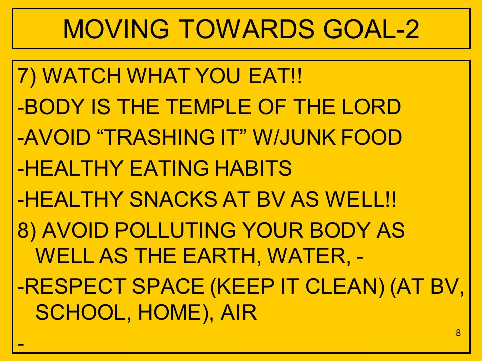 MOVING TOWARDS GOAL-2 7) WATCH WHAT YOU EAT!.