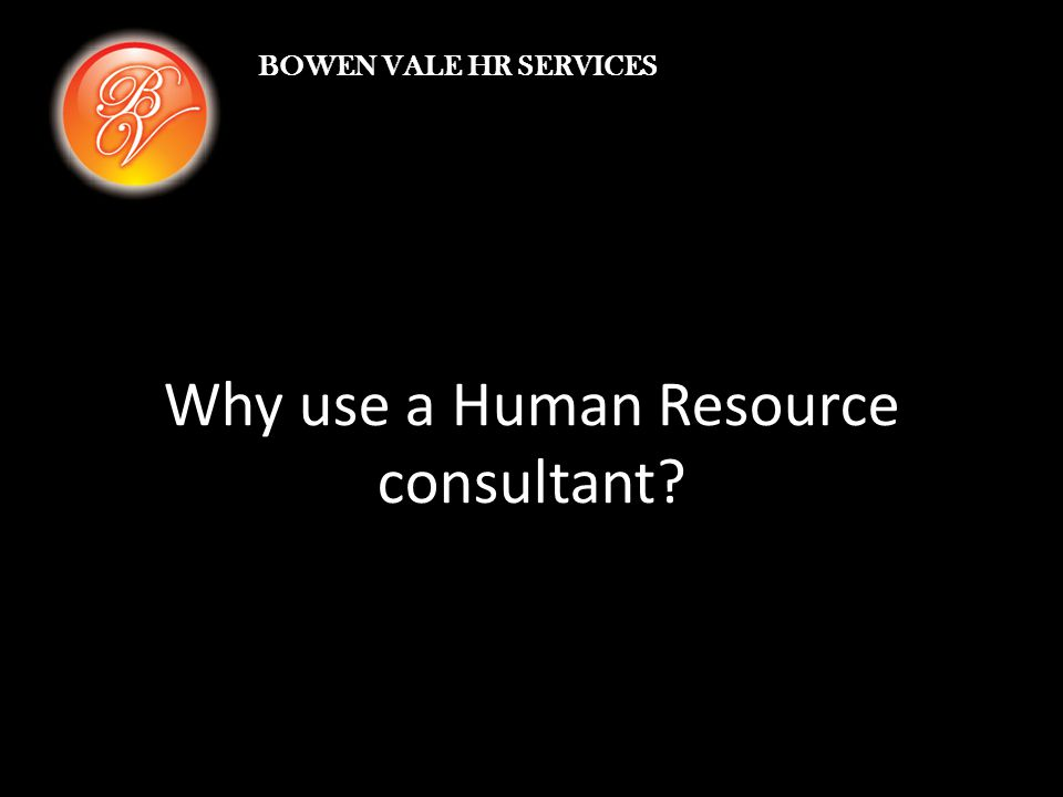 Let's start with the most obvious reason… BOWEN VALE HR SERVICES
