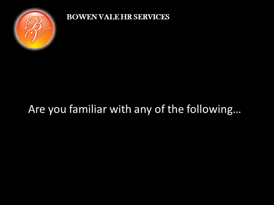 BOWEN VALE HR SERVICES Are you familiar with any of the following…