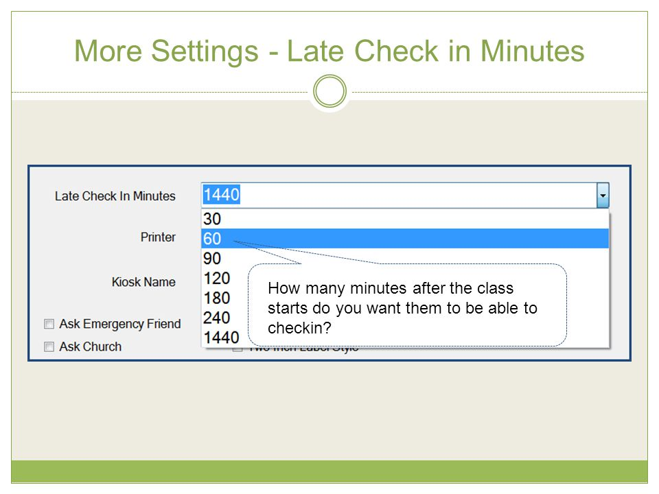 More Settings - Late Check in Minutes How many minutes after the class starts do you want them to be able to checkin?