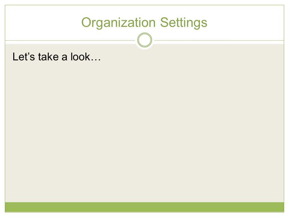 Organization Settings Let's take a look…