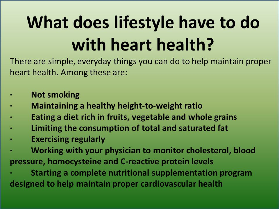 What does lifestyle have to do with heart health? There are simple, everyday things you can do to help maintain proper heart health. Among these are: